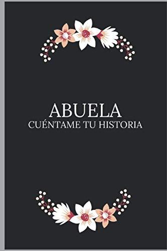 Abuela cuéntame tu historia: Un libro para completar sobre la vida de tu abuela / preguntas a la abuela para compartir su vida y pensamientos. Es el regalo perfecto para la abuela.