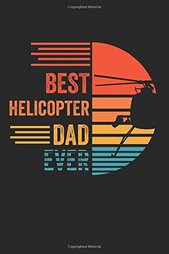 Best Helicopter Dad Ever: Notebook/Diary/Organizer/120 Lined pages/ 6x9 inch