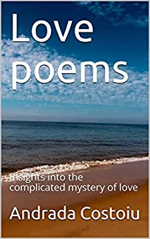 Love poems : Insights into the complicated mystery of love by [Andrada Costoiu]