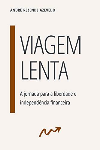Viagem Lenta: A jornada para a liberdade e independência financeira