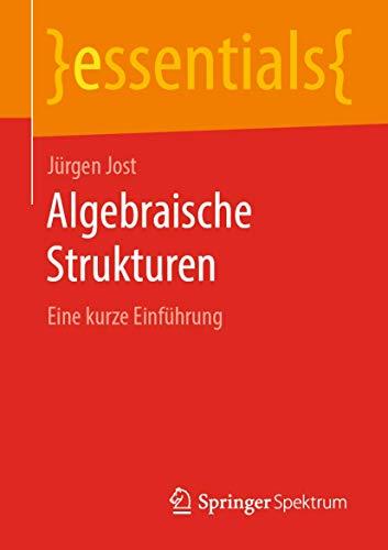 Algebraische Strukturen: Eine kurze Einführung (essentials)