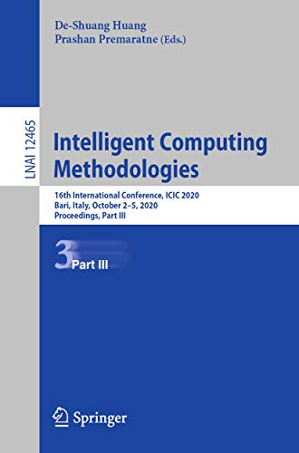 Intelligent Computing Methodologies: 16th International Conference, ICIC 2020, Bari, Italy, October 2–5, 2020, Proceedings, Part III (Lecture Notes in Computer Science Book 12465) (English Edition)
