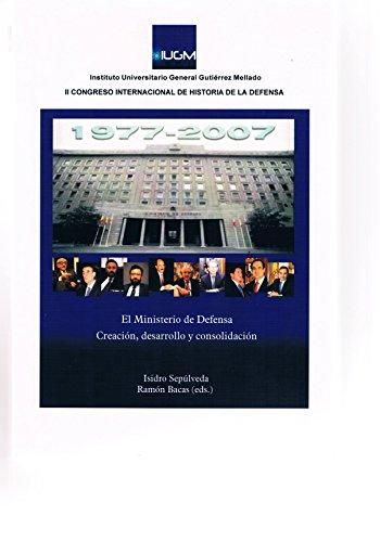 El ministerio de defensa: creacion, desarrollo y consolidacion