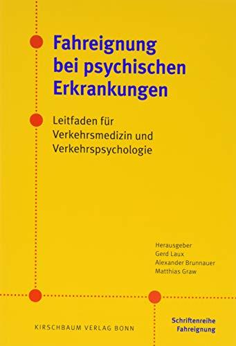 Fahreignung bei psychischen Erkrankungen: Leitfaden für Verkehrsmedizin und Verkehrspsychologie