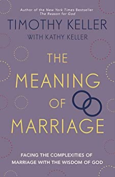 The Meaning of Marriage: Facing the Complexities of Marriage with the Wisdom of God by [Timothy Keller]
