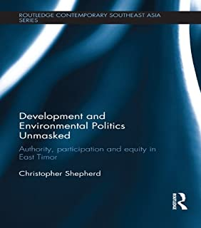 Development and Environmental Politics Unmasked: Authority, Participation and Equity in East Timor (Routledge Contemporary Southeast Asia Series) (English Edition)