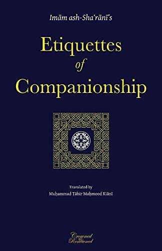 Etiquettes of Companionship: an Engish translation of Imam ash-Sha'rani's 'Adab as-Suhbah' (English Edition)