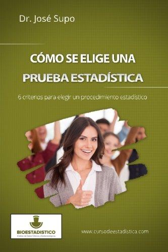 Cómo se elige una prueba estadística: 6 criterios para elegir un procedimiento estadístico (Spani
