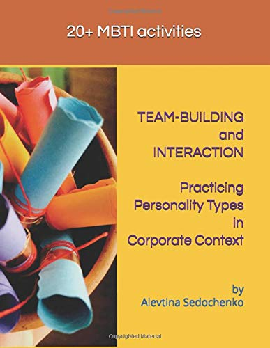 TEAM-BUILDING and INTERACTION. Practicing Personality Types in Corporate Context: MBTI activities (Practicing MBTI TYPES in CORPORATE CONTEXT)