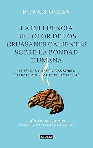 La influencia del olor de los cruasanes calientes sobre la bondad humana: y otras cuestiones de filosofía moral experimental (Punto de mira)