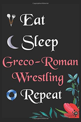 Eat Sleep Greco-Roman Wrestling Repeat: Notebook Fan Sport Gift Lined Journal/Notebook Gift , 100 Pages 6x9 inch Soft Cover, Matte Finish