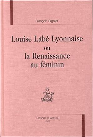 Louise Labé lyonnaise, ou, La Renaissance au féminin
