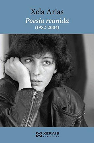 Poesía reunida (1982-2004). Xela Arias