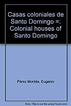 Casas coloniales de Santo Domingo =: Colonial houses of Santo Domingo (Spanish Edition)