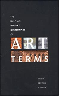 Bulfinch Pocket Dictionary of Art Terms: Third Revised Edition