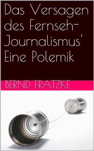 Das Versagen des Fernseh-Journalismus\'  Eine Polemik