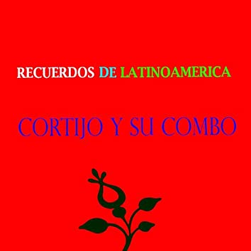 Recuerdos de Latinoamérica- Cortijo y su Combo