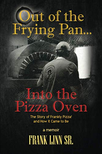 Out of the Frying Pan...Into the Pizza Oven: The Story of Frankly Pizza and How It Came To Be