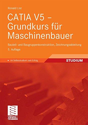 CATIA V5 - Grundkurs für Maschinenbauer: Bauteil- und Baugruppenkonstruktion, Zeichnungsableitung