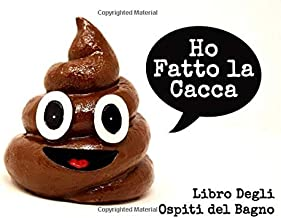 Ho Fatto la Cacca: Bagno Guestbook per rendere Doo-Doo più divertente | Divertente Giocoso e divertente Toilette Guestbook (Libro degli ospiti) (Italian Edition)