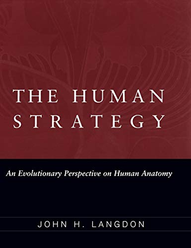 The Human Strategy: An Evolutionary Perspective on Human Anatomy