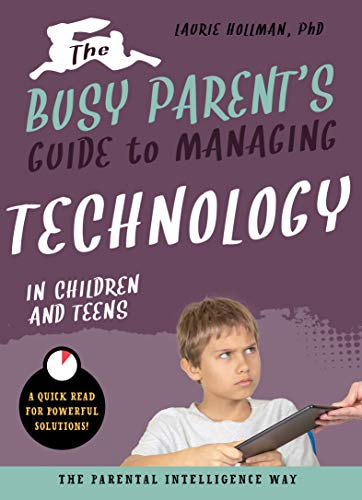 The Busy Parent's Guide to Managing Technology with Children and Teens: The Parental Intelligence Way
