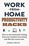 Work from Home Productivity Hacks: How to Stay Motivated Working From Your Comfort Zone During And A...