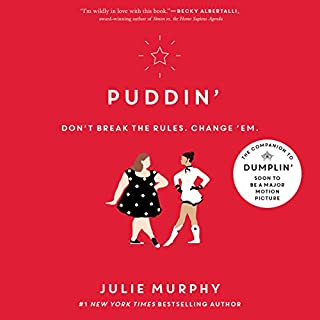 Puddin'                   Written by:                                                                                                                                 Julie Murphy                               Narrated by:                                                                                                                                 Erin Mallon,                                                                                        Kyla Garcia                      Length: 11 hrs and 9 mins     9 ratings     Overall 4.6