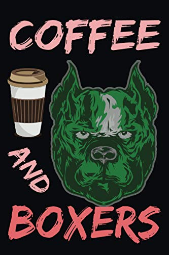 Coffee And Boxers: boxer dog coffee ,6 x 9 blank 120 PAGES, diary blank pages , Motivational Journal