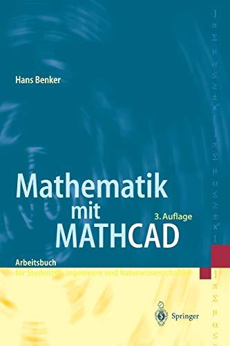 Mathematik mit Mathcad: Arbeitsbuch für Studierende, Ingenieure und Naturwissenschaftler