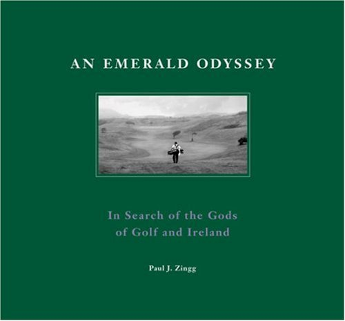 An Emerald Odyssey: In Search of the Gods of Golf and Ireland