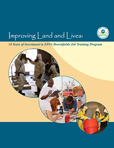 Improving Land and Lives: 10 Years of Investment in EPA's Brownfields Job Training Program (English Edition)