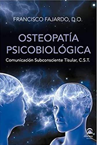 Osteopatía Psicobiológica: Comunicación Subconsciente Tisular, C.S.T. (Spanish Edition)