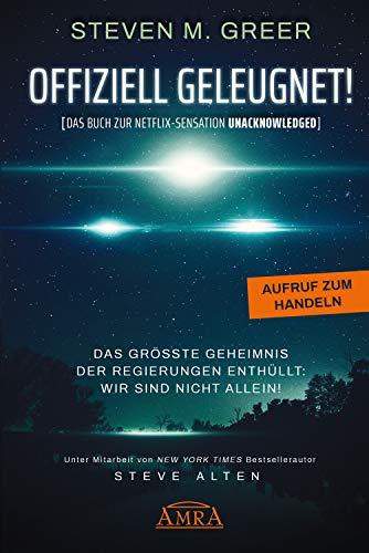 OFFIZIELL GELEUGNET! [Das Buch zur Netflix-Sensation UNACKNOWLEDGED]: Das größte Geheimnis der Regierungen enthüllt: Wir sind nicht allein!