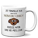 Tasse Mug Personnalisable Nom du Chien- Je Travaille dur pour que Mon Chien puisse avoir une Vie Meilleure - Cadeau Humour
