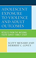 Adolescent Exposure to Violence and Adult Outcomes: Results from the National Youth Survey Family Study