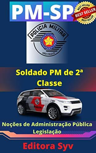 POLÍCIA MILITAR DE SP - PM SP: Soldado PM de 2a classe: Noções de Administração Pública - Legislação