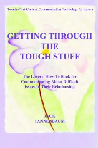 GETTING THROUGH THE TOUGH STUFF: The Lovers' How To Book for Communicating About Difficult Issues in Their Relationship