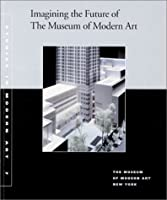 Imagining the Future of the Museum of Modern Art: Studies in Modern Art 7 (Studies in Modern Art, V. 7)