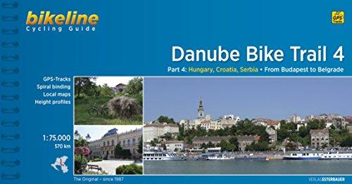 Danube Bike Trail 4: Part 4: Hungary, Croatia, Serbia - From Budapest to Belgrade 570 km (Bikeline Radtourenbücher)