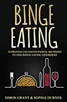 Binge Eating: 10 Proven Unconventional Methods to End Binge Eating Disorders