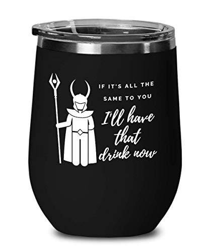 Loki - If It's All the Same to You, I'll Have That Drink Now - Quote - Thor - Avengers - Marvel - Wine Glass - Wine Tumbler