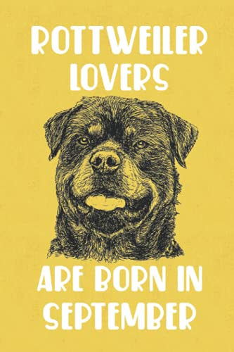 Rottweiler Lovers Are Born In September Edt 9: Birthday Gift for Rottweiler Lover, Rottweiler Lovers Gifts, Cute Rottweiler Notebook - 120 Pages