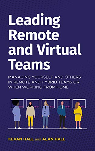 Leading remote and virtual teams: Managing yourself and others in remote and hybrid...