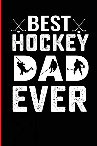 Best Hockey Dad Ever: College Ruled Lined Notebook For The Hockey Coach And Dad