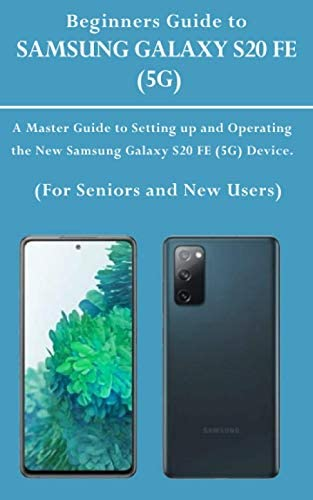 Beginners Guide to SAMSUNG GALAXY S20 FE 5G A Master Guide to Setting up and Operating the New product image
