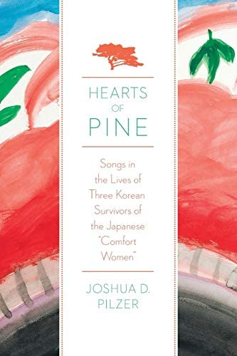 Hearts of Pine Songs in the Lives of Three Korean Survivors of the Japanese Comfort Women product image