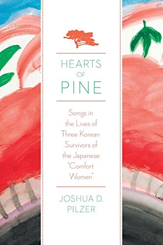 Hearts of Pine: Songs in the Lives of Three Korean Survivors of the Japanese
