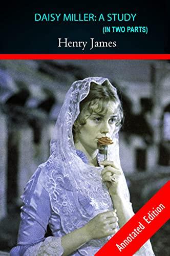 "DAISY MILLER: A STUDY - By: Henry James ""Annotated Novel"" Teacher's Edition (English Edition)"