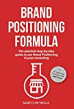 Brand Positioning Formula: The practical step-by-step guide to use Brand Positioning in your marketing (English Edition)